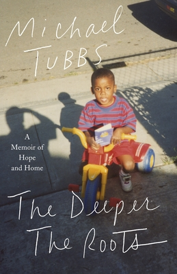 Book Cover The Deeper the Roots: A Memoir of Hope and Home by Michael Tubbs