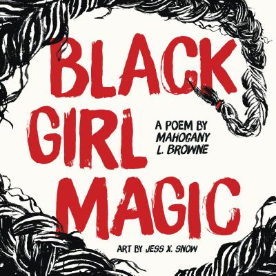 Click for more detail about Black Girl Magic: A Poem by Mahogany L. Browne