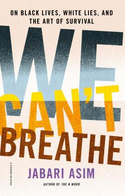 Click for more detail about We Can't Breathe: On Black Lives, White Lies, and the Art of Survival by Jabari Asim