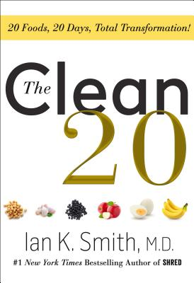 Click for more detail about The Clean 20: 20 Foods, 20 Days, Total Transformation by Ian K. Smith