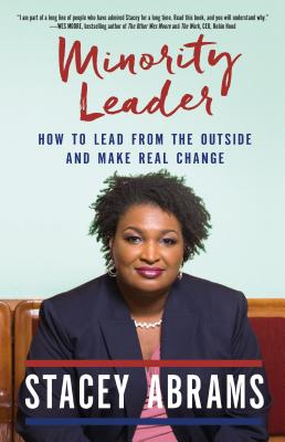 Click for more detail about Minority Leader: How to Lead from the Outside and Make Real Change by Stacey Abrams