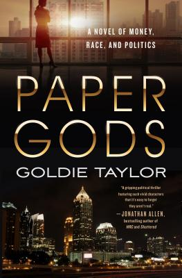 Click for more detail about Paper Gods: A Novel of Money, Race, and Politics by Goldie Taylor