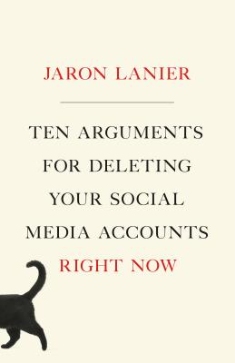 Click for more detail about Ten Arguments for Deleting Your Social Media Accounts Right Now by Jaron Lanier
