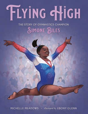 Click for more detail about Flying High: The Story of Gymnastics Champion Simone Biles by Michelle Meadows