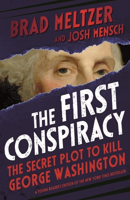 Click for more detail about The First Conspiracy: The Secret Plot to Kill George Washington (Young Reader's) by Brad Meltzer