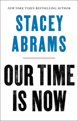 Click for more detail about Our Time Is Now: Power, Purpose, and the Fight for a Fair America by Stacey Abrams
