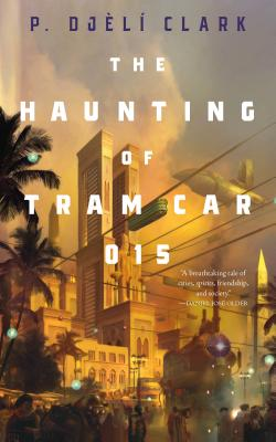 Click for more detail about The Haunting of Tram Car 015 by P. Djèlí Clark