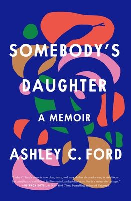 Click for more detail about Somebody's Daughter: A Memoir by Ashley C. Ford