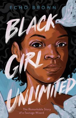 Click for more detail about Black Girl Unlimited: The Remarkable Story of a Teenage Wizard by Echo Brown