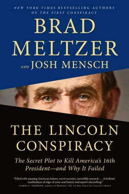 Click for more detail about The Lincoln Conspiracy: The Secret Plot to Kill America's 16th President—And Why It Failed by Brad Meltzer
