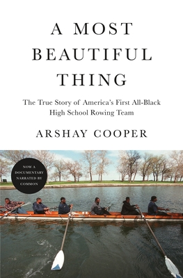 Click for more detail about A Most Beautiful Thing: The True Story of America's First All-Black High School Rowing Team by Arshay Cooper