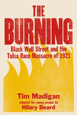 Click for more detail about The Burning (Young Readers Edition): Black Wall Street and the Tulsa Race Massacre of 1921 by Tim Madigan