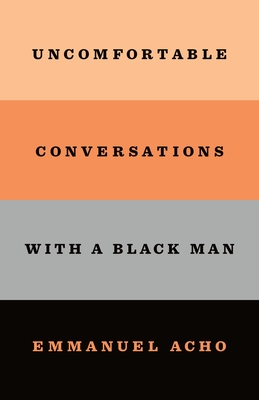 Click for more detail about Uncomfortable Conversations with a Black Man by Emmanuel Acho