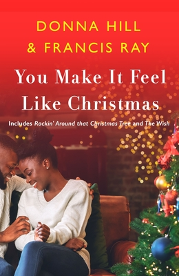 Click for more detail about You Make It Feel Like Christmas by Donna Hill and Francis Ray