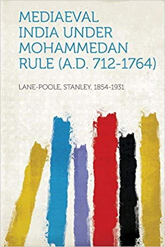 Click for more detail about Mediaeval India Under Mohammedan Rule (A.D. 712-1764) by Stanley Lane-Poole