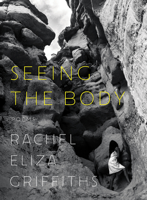 Click for more detail about Seeing the Body: Poems by Rachel Eliza Griffiths