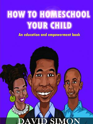 Click for more detail about How to Homeschool Your Child and Unlock Their Genius by David Simon