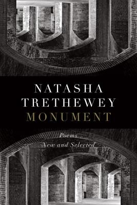 Click for more detail about Monument: Poems New and Selected by Natasha Trethewey