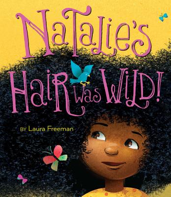 Click for more detail about Natalie's Hair Was Wild! by Laura Freeman