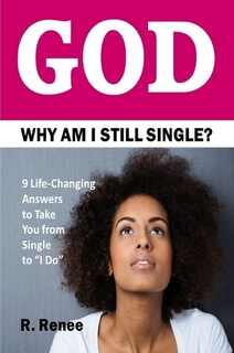 Click for more detail about God Why Am I Still Single? by R. Renee