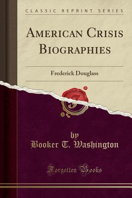 Click for more detail about American Crisis Biographies: Frederick Douglass by Booker T. Washington