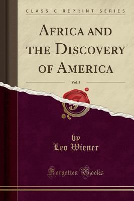 Click for more detail about Africa and the Discovery of America, Vol. 3 by Leo Wiener