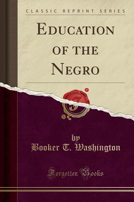 Book Cover Education of the Negro by Booker T. Washington
