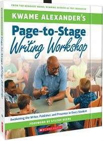 Click for more detail about Kwame Alexander's Page-to-Stage Writing Workshop: Awakening the Writer, Publisher, and Presenter in Every Student by Kwame Alexander