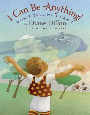 Click for more detail about I Can Be Anything! Don't Tell Me I Can't by Leo & Diane Dillon