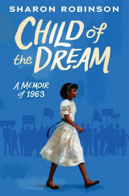 Book Cover Child of the Dream (a Memoir of 1963) by Sharon Robinson