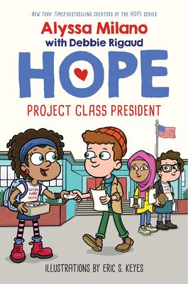 Book Cover Project Class President (Alyssa Milano's Hope #3), 3 by Alyssa Milano and Debbie Rigaud