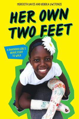 Click for a larger image of Her Own Two Feet: A Rwandan Girl's Brave Fight to Walk