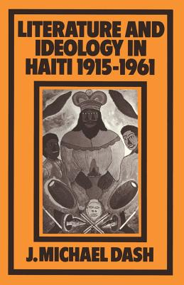Book Cover Literature and Ideology in Haiti, 1915-1961 (1981) by J. Michael Dash