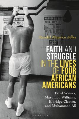 Click for more detail about Faith and Struggle in the Lives of Four African Americans: Ethel Waters, Mary Lou Williams, Eldridge Cleaver, and Muhammad Ali by Randal Maurice Jelks
