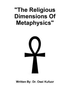 "Click for more detail about ""The Religious Dimensions of Metaphysics"" by Osei Kufuor"