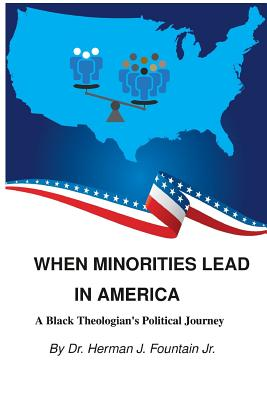 Book Cover When Minorities Lead in America: A Black Theologian's Political Journey by Herman J. Fountain Jr.