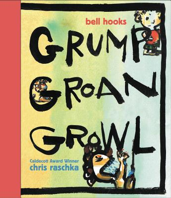 Click for more detail about Grump Groan Growl by bell hooks