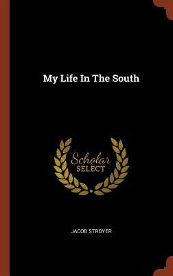 Click for more detail about My Life In The South by Jacob Stroyer