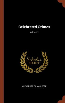book cover Celebrated Crimes; Volume 1 by Alexandre Dumas