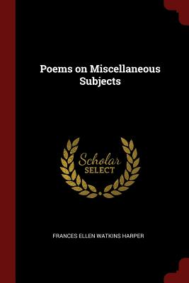 Click for more detail about Poems on Miscellaneous Subjects by Frances E. W. Harper