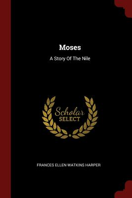 Click for more detail about Moses: A Story Of The Nile by Frances E. W. Harper