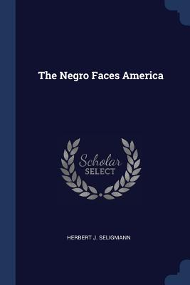 Click for more detail about The Negro Faces America by Herbert J. Seligmann