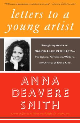 Click for more detail about Letters to a Young Artist: Straight-up Advice on Making a Life in the Arts-For Actors, Performers, Writers, and Artists of Every Kind by Anna Deavere Smith