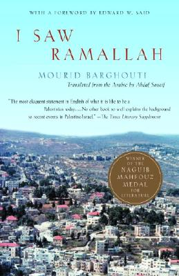 Click for more detail about I Saw Ramallah by Mourid Barghouti, Edward W. Said, and Ahdaf Soueif