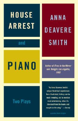 Click for more detail about House Arrest and Piano: Two Plays by Anna Deavere Smith