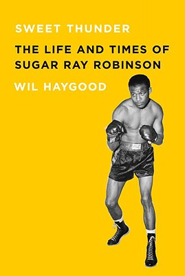 Book Cover Sweet Thunder: The Life and Times of Sugar Ray Robinson (Borzoi Books) by Wil Haygood