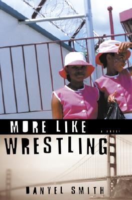Click for more detail about More Like Wrestling: A Novel by Danyel Smith