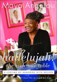 Click for more detail about Hallelujah! The Welcome Table: A Lifetime of Memories with Recipes by Maya Angelou