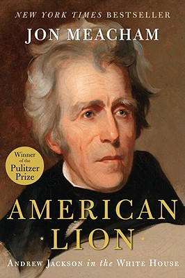 Click for more detail about American Lion: Andrew Jackson in the White House by Jon Meacham