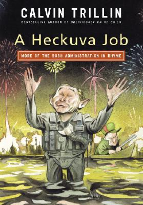Click for more detail about A Heckuva Job: More of the Bush Administration in Rhyme by Calvin Trillin